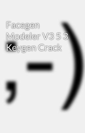 Facegen Modeler V3 5 3 Keygen Crack - Wattpad