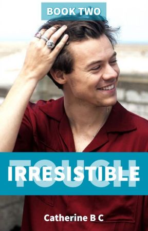 Irresistible Touch (A Harry Styles Fanfiction) by ccalianese