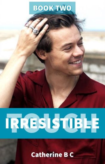 Irresistible Touch (A Harry Styles Fanfiction)