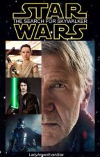 Star Wars Episode VII: The Search For Skywalker  by LadyArwenEvenStar