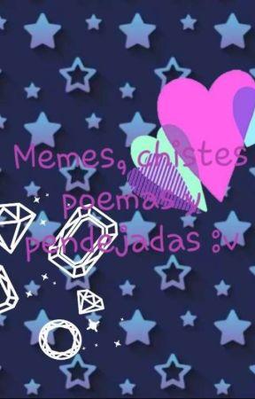 Poemas, chistes, ideas, memes, nominaciónes,ETC xD by Lady-Celena
