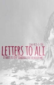 Letters To Ali by sim-plis-i-tea