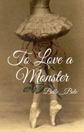 To Love a Monster (ON HIATUS) by Belle_Bete