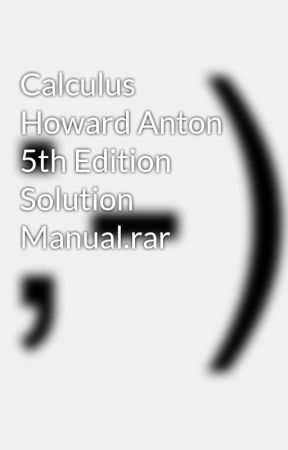 Calculus Howard Anton 5th Edition Solution Wattpad