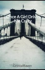 Once A Girl Drives Me Crazy. by CrystalRaven