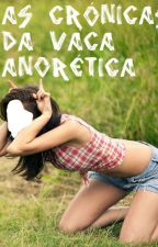 As Crónicas da Vaca Anorética by Vaquinhaa