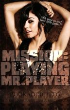 Mission- Playing Mr.Player (On Hold) by bookaddicted5