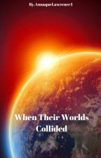 When Their Worlds Collided (Still Writing) by AnnaqueLawrence4