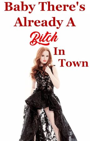 Baby There's Already A Bitch In Town by seawitchandabitch