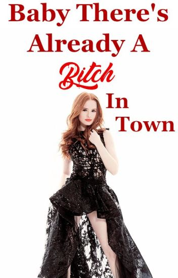Baby There's Already A Bitch In Town
