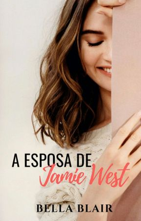 A Esposa de Jamie West - Livro 2 - Duologia Jamie West COMPLETO by BelaBlair