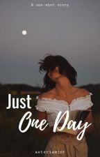 Just one day (One-Shot) by -CraAayshElle