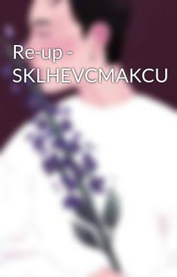 Đọc truyện Re-up - SKLHEVCMAKCU