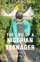 THE LIFE OF A NIGERIAN TEENAGER by ikilimatuu__