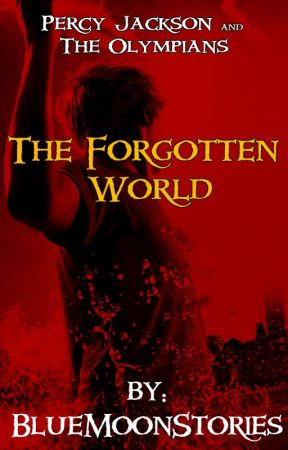 Percy Jackson & The Olympians: The Forgotten World by BlueMoonStories_