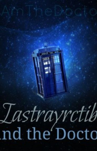 Iastrayrctib and the Doctor [Back Up!] by IAmTheDoctor