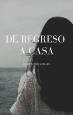 DE REGRESO A CASA by Griss2912
