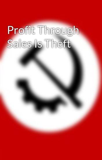 Profit Through Sales Is Theft