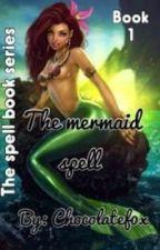 The mermaid spell by Chocolatef0x