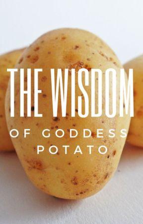 The Wisdom of Goddess Potato by chainedinshadow