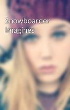 Snowboarder Imagines by FallingForStrangers