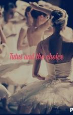 Tutus and the Choice by Dancerrr31