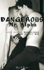 Dangerous Mr.Alpha by AriseToLove