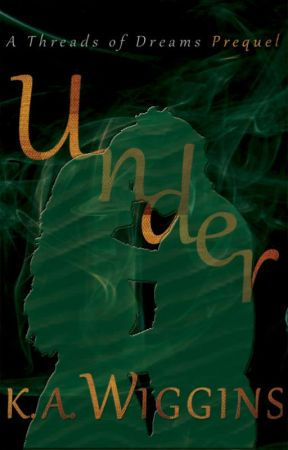 Under: An Alternate Universe Take on the Threads of Dreams Prequel by KaieSpace