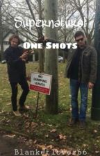 Supernatural One Shots  by Blanketlover66