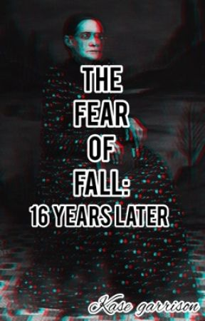 The Fear of Fall: 16 Years Later  by Kase4321