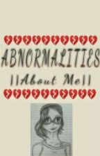 ABNORMALITIES   About Me   by Searcher_The_Saltine