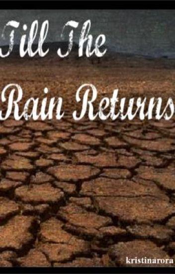 Till The Rain Returns (ON HOLD) (sorry guys)