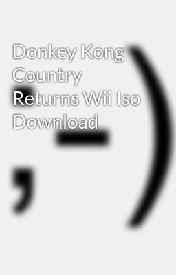 Donkey Kong Country Returns Wii Iso Download - Wattpad