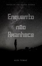 Enquanto não Amanhece by Alee-S