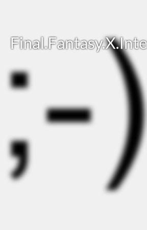 Final Fantasy X International UNDUB JPN PS2DVD - Wattpad