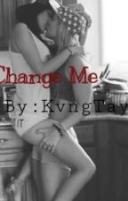 Change Me (Lesbian Story) by KvngTay