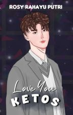 Love You KETOS  [Completed] ✔ by RosyPutri4
