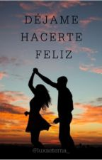 Déjame hacerte feliz (EDITANDO) by luxaeterna_