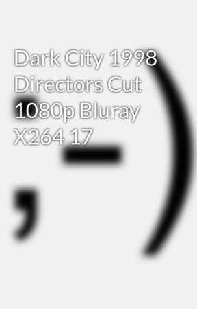 Dark City 1998 Directors Cut 1080p Bluray X264 17 - Wattpad