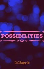 POSSIBILITIES by DGfaerie