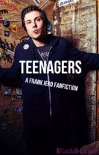 Teenagers - A Frank Iero Fanficton by BlackStation6