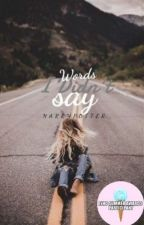Words I Didn't Say by HrryPotter123