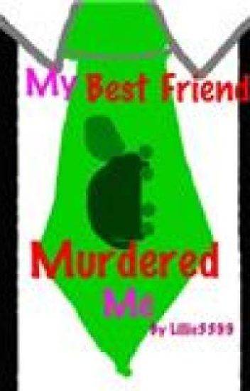 My Best Friend Murdered Me