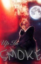 Up In Smoke by WolfgirlXoXo