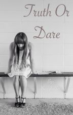 Truth Or Dare. by beccaholder