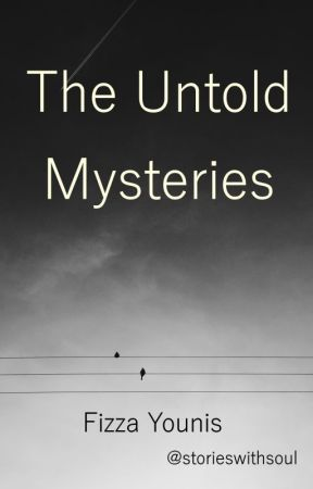 The Untold Mysteries by storieswithsoul