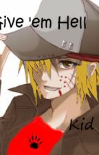 Give 'em Hell, Kid [Naruto Fanfiction] by aIive_