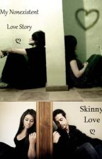 My Nonexistent Love Story/Skinny Love by LunaeFelis