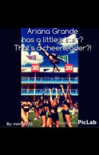 Ariana Grande has a little sister? Thats a cheerleader! by foreverm16