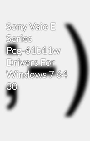 Sony Vaio E Series Pcg-61b11w Drivers For Windows 7 64 30